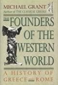 The Founders of the Western World: A History of Greece and Rome