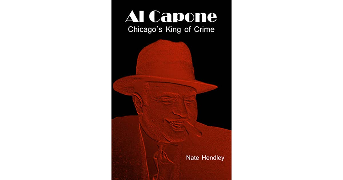 Al Capone Chicagos King Of Crime By Nate Hendley