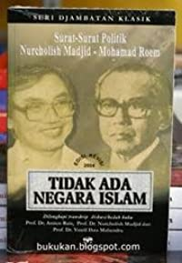 Tidak Ada Negara Islam: Surat-Surat Politik Nurcholish Madjid-Mohamad Roem