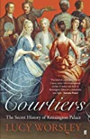 Courtiers: The Secret History of Kensington Palace