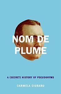 Nom de Plume: A (Secret) History of Pseudonyms