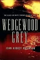Wedgewood Grey: The Black or White Chronicles: Book Two