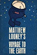 Matthew Looney's Voyage to the Earth (Matthew and Maria Looney, #1)