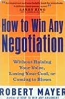 How to Win Any Negotiation: Without Raising Your Voice, Losing Your Cool, or Coming to Blows