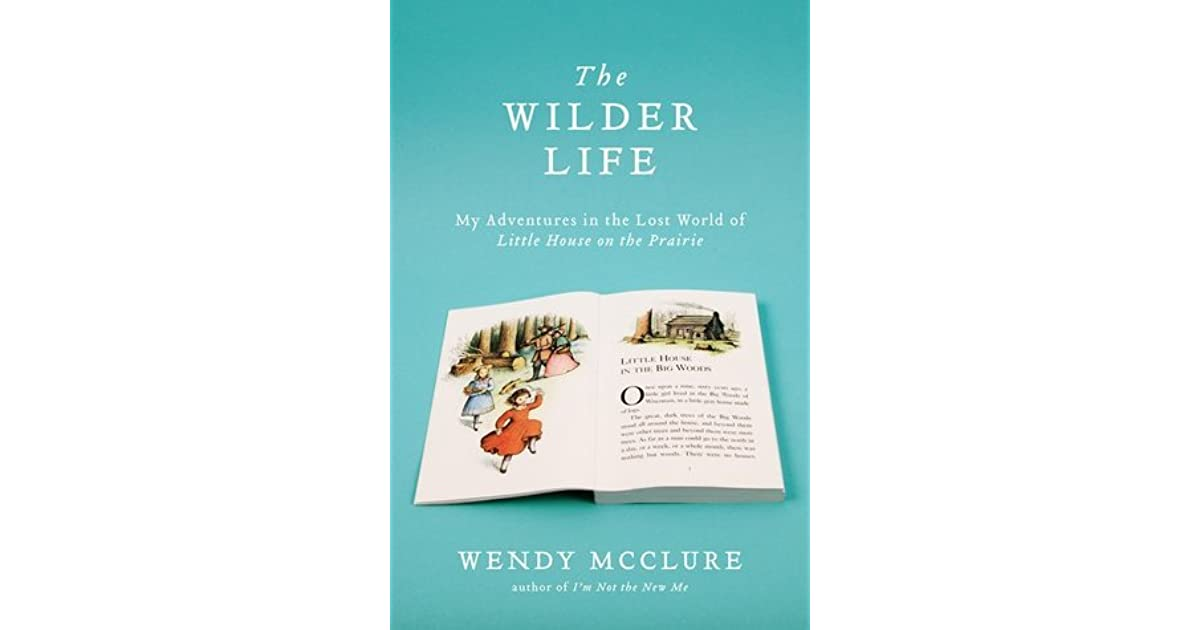The Wilder Life: My Adventures in the Lost World of Little