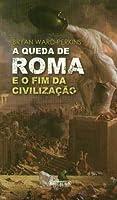 A Queda de Roma e o Fim da Civilização