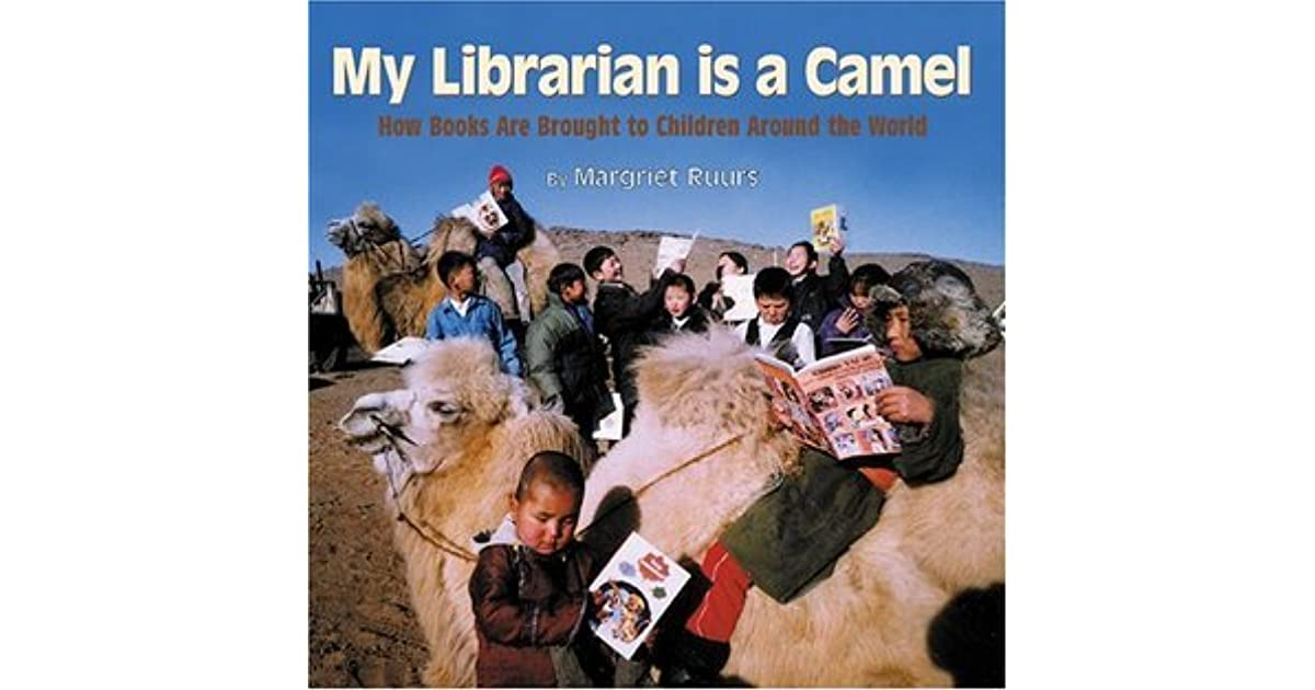 My librarian is a camel how books are brought to children around my librarian is a camel how books are brought to children around the world by margriet ruurs fandeluxe Gallery