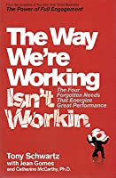 The Way We're Working Isn't Working: The Four Forgotten Needs That Energize Great Perfo