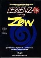 L'Essenza dello Zen. Scritti Zen antichi e moderni per la meditazione e per l'armonia fra sé e gli altri