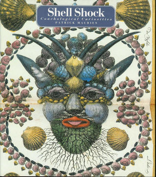 Shell Shock Conchological Curiosities By Patrick Mauris