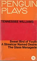 Penguin Plays: Sweet Bird of Youth; A Streetcar Named Desire; The Glass Menagerie