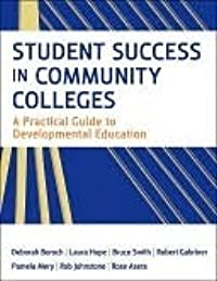 Student Success in Community Colleges: A Practical Guide to Developmental Education