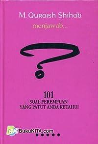 M. Quraish Shihib menjawab... 101 Soal Perempuan Yang Patut Anda Ketahui