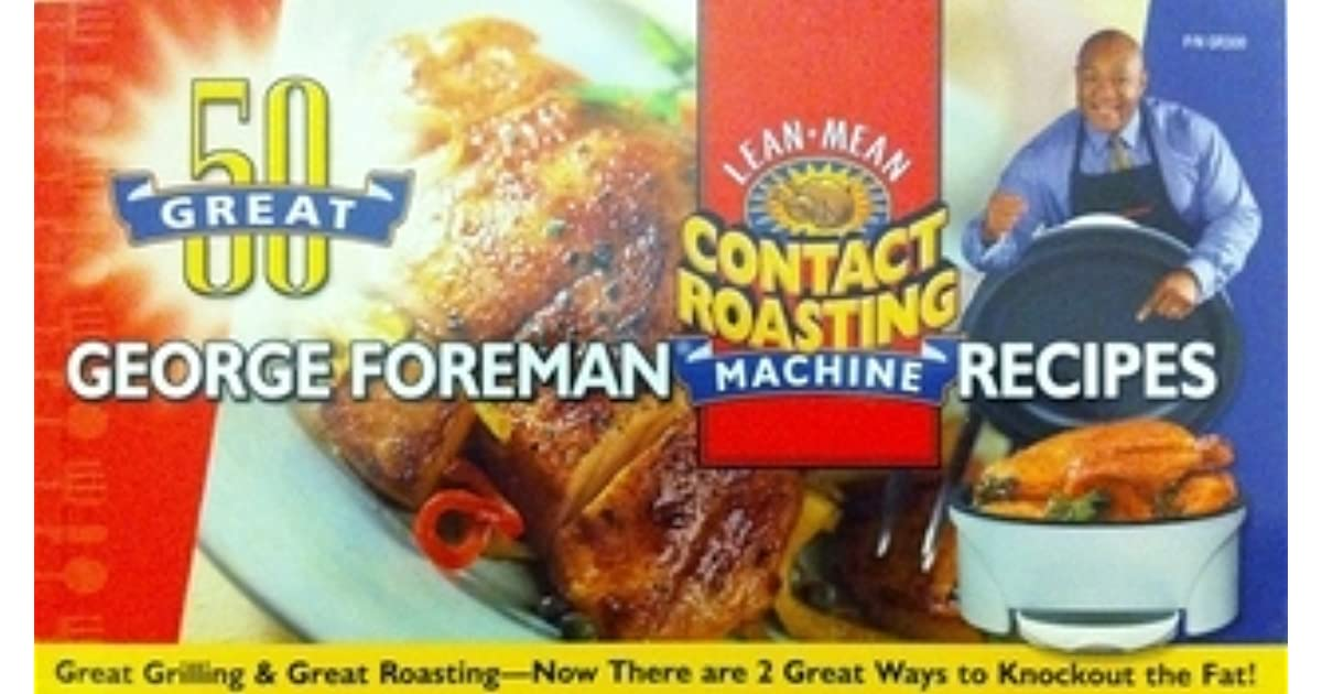 50 great george foreman recipes lean mean fat reducing grilling 50 great george foreman recipes lean mean fat reducing grilling machine 50 great george foreman recipes lean mean contact roasting machine by george fandeluxe Images