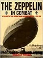 The Zeppelin In Combat: History of the German Naval Airship Division 1912-1918