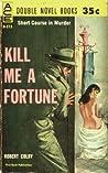 Kill Me a Fortune