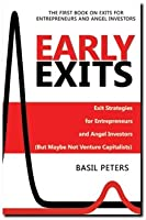 Early Exits: Exit Strategies for Entrepreneurs and Angel Investors (But Maybe Not Venture Capitalists)