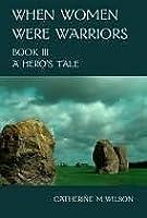 A Hero's Tale (When Women Were Warriors,  #3)