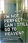 I'm Not Perfect, Can I Still Go to Heaven?: Finding Hope for the Celestial Kingdom Through the Atonement of Christ
