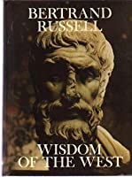 Wisdom of the West: A Historical Survey of Western Philosophy in its Social & Political Setting