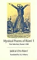 The Mystical Poems of Rumi 1: First Selection, Poems 1-200: First Selection, Poems 1-200
