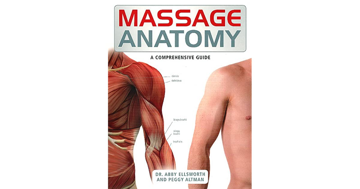 Massage Anatomy: A comprehensive guide by Abby Ellsworth