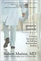 Genetic Rounds: A Doctor's Encounters in the Field That Revolutionized Medicine