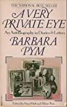 A Very Private Eye: The Diaries, Letters And Notebooks Of Barbara Pym