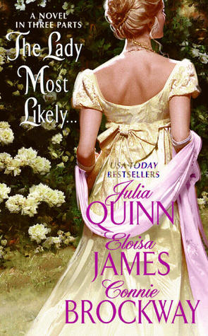 The Lady Most Likely	by Julia Quinn, Eloisa James, Connie Brockway