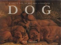 Dog: A Dog's Life in Art and Literature