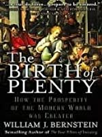 The Birth of Plenty: How the Prosperity of the Modern World Was Created: How the Prosperity of the Modern World Was Created
