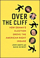 Over the Cliff: How Obama's Election Drove the American Right Insane