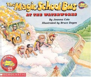 The Magic School Bus at the Waterworks (The Magic School Bus #1)