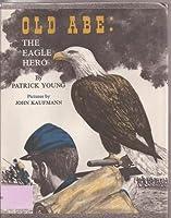 Old Abe: The Eagle Hero