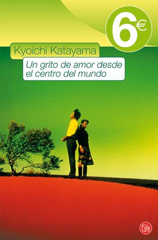 Un grito de amor desde el centro del mundo by Kyōichi Katayama