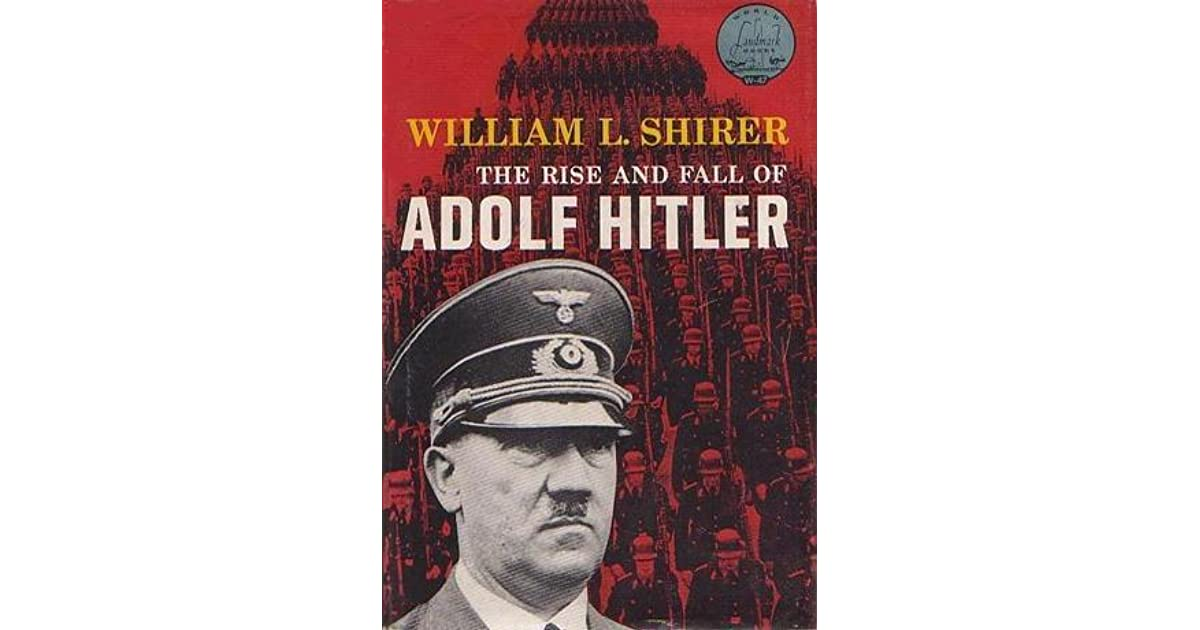 an analysis of hitlers life in the rise and fall of adolf hitler by william l shirer William l shirer was an eyewitness to bismarck continued it and adolf hitler's going gandhi, hitler, rise and fall of the third reich, third reich.
