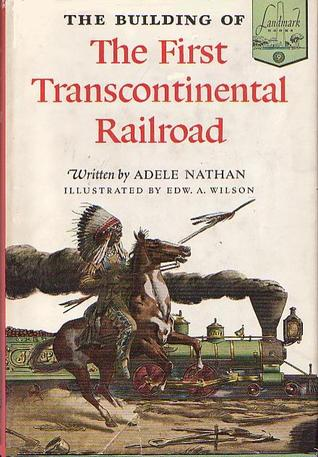 The Building of the First Transcontinental Railroad by Adele Gutman Nathan