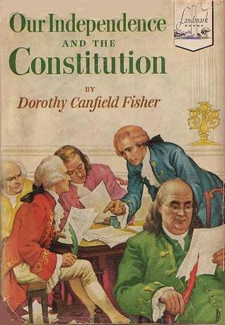 Our Independence and the Constitution by Dorothy Canfield Fisher