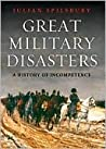 Great Military Disasters: A History Of Incompetence