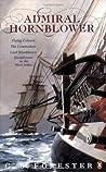 Admiral Hornblower: Flying Colours / The Commodore / Lord Hornblower / Hornblower in the West Indies (Hornblower Saga: Chronological Order #8-11 omnibus)