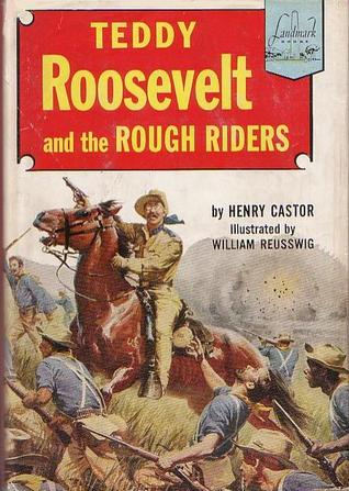 Teddy Roosevelt And The Rough Riders by Henry Castor