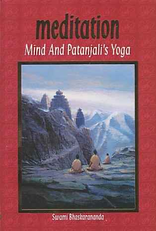 Meditation Mind and Patanjali's Yoga : A Practical Guide to Spiritual Growth for Everyone