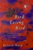 Kristin Naca - Bird Eating Bird Poems