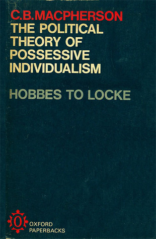 The Political Theory Of Possessive Individualism: Hobbes To