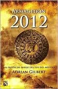 Armagedon 2012: La Profecias Mayas Del Fin Del Mundo