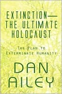 Extinction-The Ultimate Holocaust: The Plan to Exterminate Humanity