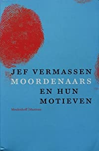 Moordenaars en hun motieven: Monsters of mensen?