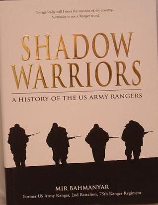 Shadow Warriors: A History of the US Army Rangers by Mir Bahmanyar