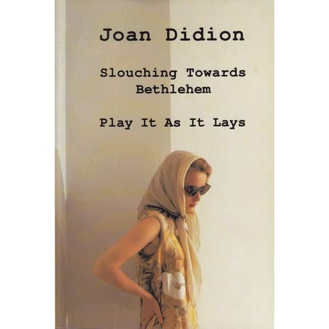 slouching towards bethlehem play it as it lays by joan didion