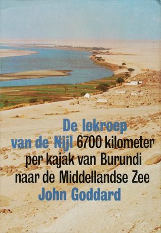 De lokroep van de Nijl: 6700 kilometer per kajak van Burundi naar de Middellandse Zee John Goddard, E. van Dullemen-Rolff